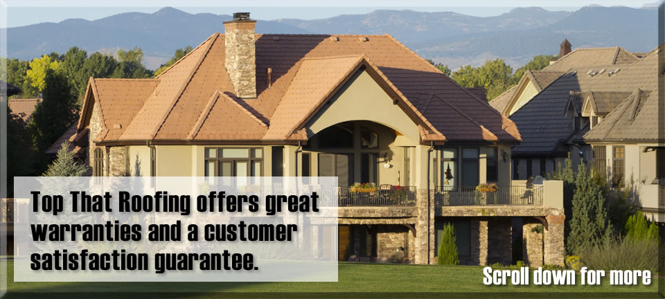 Top That Roofing offers great warranties and a guarantee
